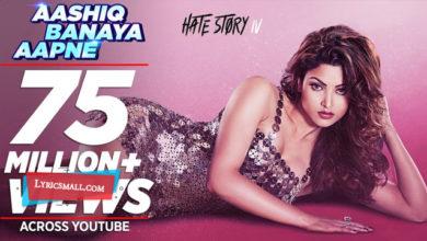 Photo of Aashiq Banaya Aapne Song Lyrics | Hate Story 4 Aashiq Banaya Aapne Lyrics