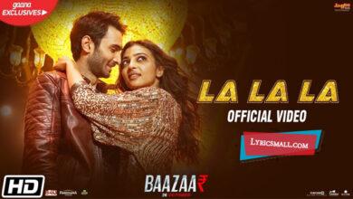 Photo of La La La Lyrics | Baazaar Hindi Movie Songs Lyrics