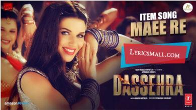 Photo of Maee Re Lyrics | Dussehra Hindi Movie Songs Lyrics