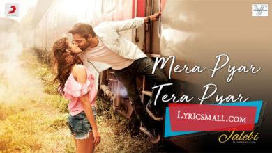 Photo of Mera Pyar Tera Pyar Lyrics | Jalebi Movie Songs Lyrics