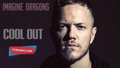 Photo of Cool Out Lyrics | Origins | Imagine Dragons Lyrics