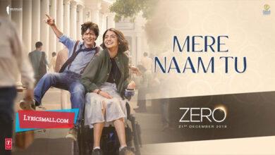 Photo of Mere Naam Tu Lyrics | Zero Hindi Movie Songs Lyrics