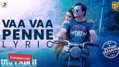 Photo of Vaa Vaa Penne Lyrics | Uriyadi 2 Movie Songs Lyrics