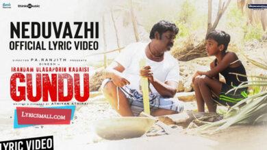 Photo of Neduvazhi Lyrics | Irandam Ulagaporin Kadaisi Gundu Tamil Movie Songs Lyrics