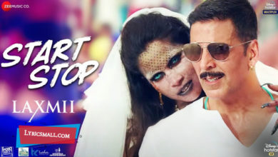 Photo of Start Stop Lyrics | Laxmii Hindi Movie Songs Lyrics